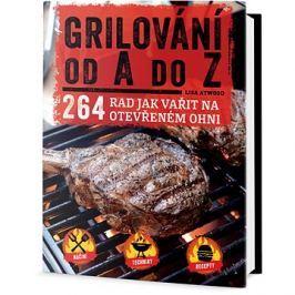 Grilování od A do Z: 264 rad jak vařit na otevřeném ohni