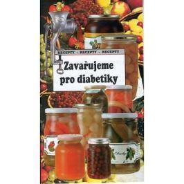Zavařujeme pro diabetiky: Recepty-recepty-recepty