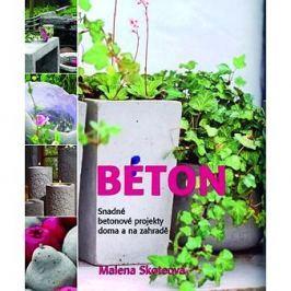 Beton: Snadné betonové projekty doma a na zahradě