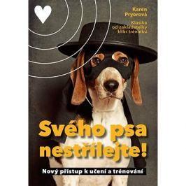 Svého psa nestřílejte!: Nový přístup k učení a trénování