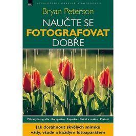 Naučte se fotografovat dobře: Základy fotografie. Kompozice. Expozice. Detail