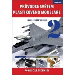 Průvodce světem plastikového modeláře 2: Letadla. Pokročilé techniky