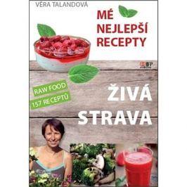 Živá strava Mé nejlepší recepty: RAW FOOD 157 receptů