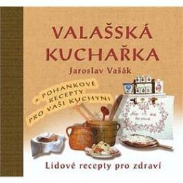 Valašská kuchařka:  + pohankové recepty pro vaši kuchyni