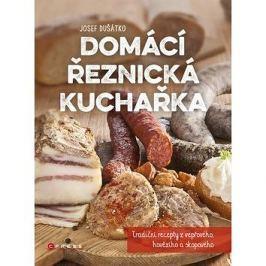 Domácí řeznická kuchařka: Tradiční recepty z vepřového, hovězího a skopového