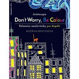 Arteterapie Don´t Worry, Be Colour: Relaxační omalovánky nejen pro dospělé