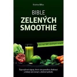 Bible zelených smoothie: Supervýživné nápoje, které vám pomohou zhubnout a dodají vám energii