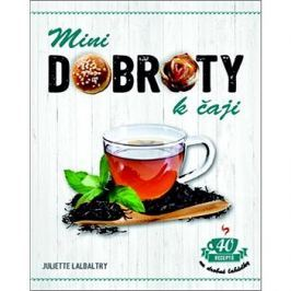 Minidobroty k čaji: 40 receptů na drobné lahůdky