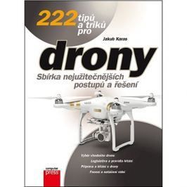 222 tipů a triků pro drony: Sbírka nejužitečnějších postupů a řešení