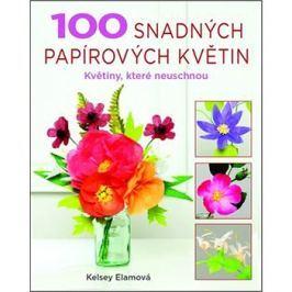 100 snadných papírových květin: Květiny, které neuschnou