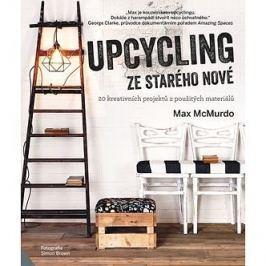 Upcycling Ze starého nové: 20 kreativních projektů z použitých materiálů
