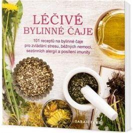 Léčivé bylinné čaje: 101 receptů na bylinné čaje pro zvládání stresu, běžných nemoci...
