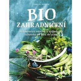 Biozahradničení: Zeleninová, ovocná a bylinková zahrada od jara do zimy