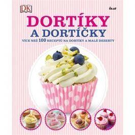 Dortíky a dortíčky: Více než 100 receptů na dortíky a malé dezerty