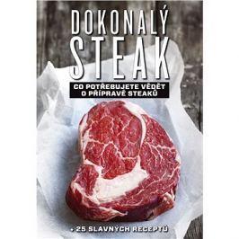 Dokonalý steak: Co potřebujute vědět o přípravě steaků + 25 slavných receptů