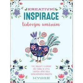 Kreativní inspirace lidovým uměním: Inspirativní tipy, projekty a nápady pro tvorbu ve stylu lidovéh