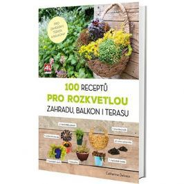 100 receptů pro rozkvetlou zahradu, balkon i terasu